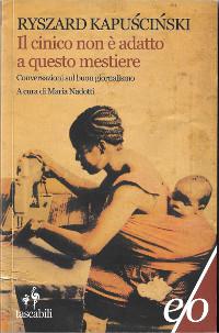 """R. Kapuscinski, """"Il cinico non è adatto a questo mestiere. Conversazioni sul buon giornalismo"""", Edizioni e/o"""